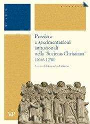 Pensiero e sperimentazioni istituzionali nella 'Societas Christiana' (1046-1250)
