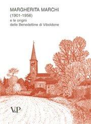 Margherita Marchi (1901-1956) e le origini delle Benedettine di Viboldone