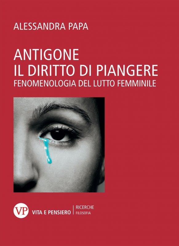 Antigone. Il diritto di piangere