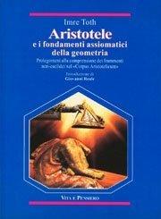 Aristotele e i fondamenti assiomatici della geometria. Prolegomeni alla comprensione dei frammenti non-euclidei nel «Corpus aristotelicum»