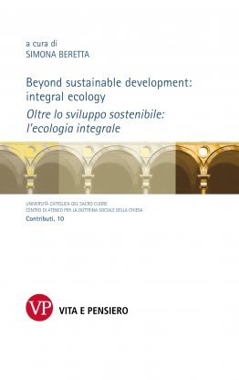 Beyond sustainable development: integral ecology. Oltre lo sviluppo sostenibile: l'ecologia integrale