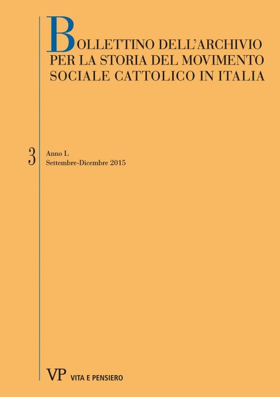 BOLLETTINO DELL'ARCHIVIO PER LA STORIA DEL MOVIMENTO SOCIALE CATTOLICO IN ITALIA - 2015 - 3