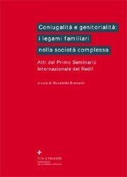Coniugalità e genitorialità: i legami familiari nella società complessa