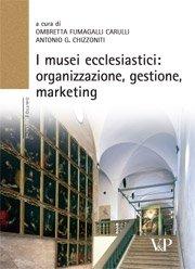 I musei ecclesiastici: organizzazione, gestione, marketing