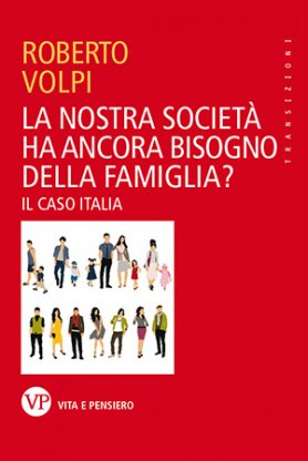 La nostra società ha ancora bisogno della famiglia? Il caso Italia