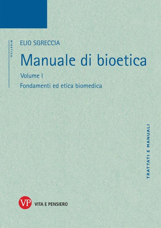 Manuale di Bioetica. Volume I