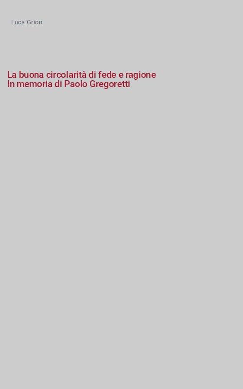 La buona circolarità di fede e ragione In memoria di Paolo Gregoretti