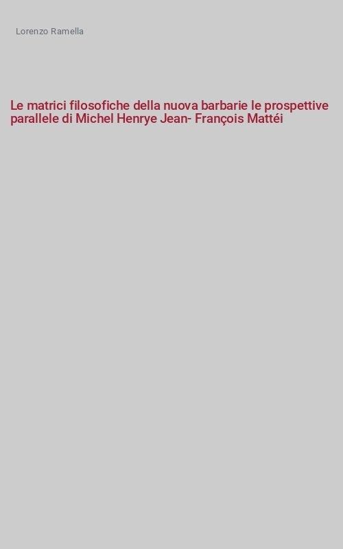 Le matrici filosofiche della nuova barbarie le prospettive parallele di Michel Henrye Jean-François Mattéi