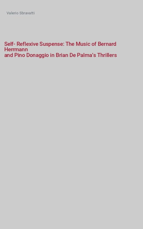 Self-Reflexive Suspense: The Music of Bernard Herrmann and Pino Donaggio in Brian De Palma's Thrillers