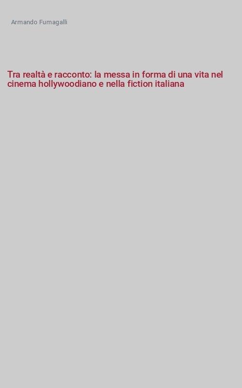 Tra realtà e racconto: la messa in forma di una vita nel cinema hollywoodiano e nella fiction italiana