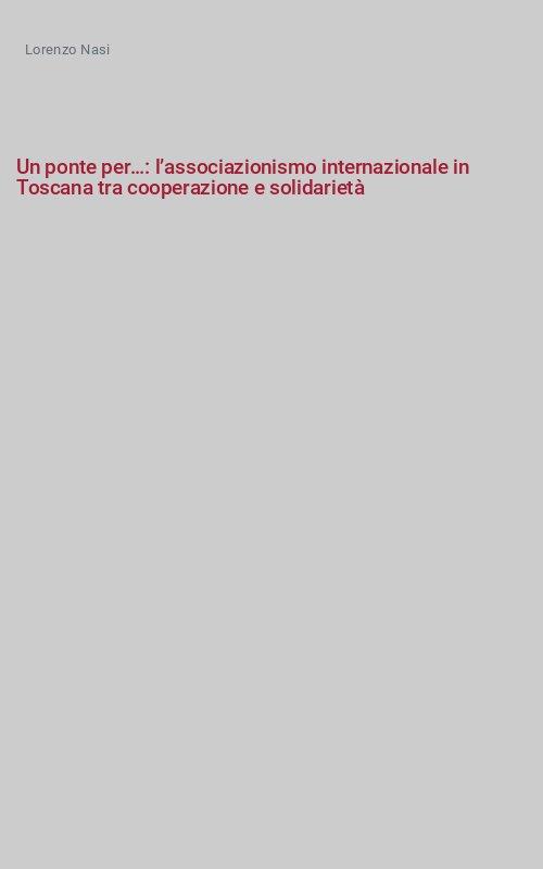Un ponte per…: l'associazionismo internazionale in Toscana tra cooperazione e solidarietà