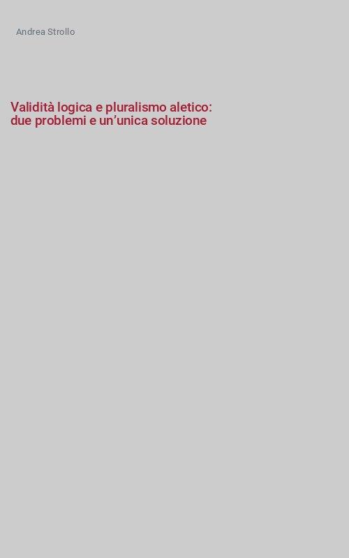 Validità logica e pluralismo aletico: due problemi e un'unica soluzione