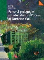 Percorsi pedagogici ed educativi nell'opera di Norberto Galli