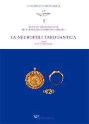 Ricerche archeologiche nei cortili dell'Università Cattolica. La necropoli tardoantica