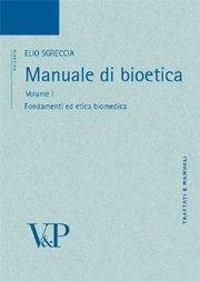 Manuale di Bioetica. Vol. 1