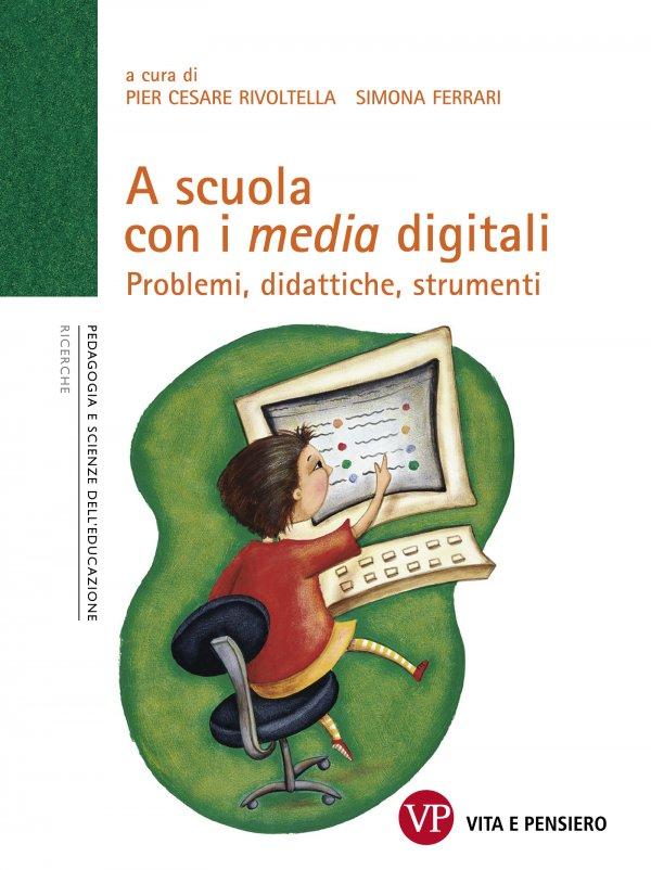 A scuola con i media digitali. Problemi, didattiche, strumenti