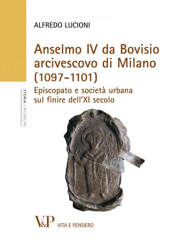 Anselmo IV da Bovisio arcivescovo di Milano (1097-1101). Episcopato e società urbana sul finire dell'XI secolo