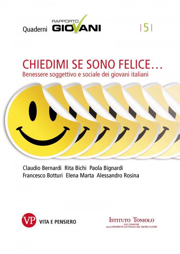 Chiedimi se sono felice. Benessere soggettivo e sociale dei giovani italiani. Quaderni Rapporto Giovani, n. 5