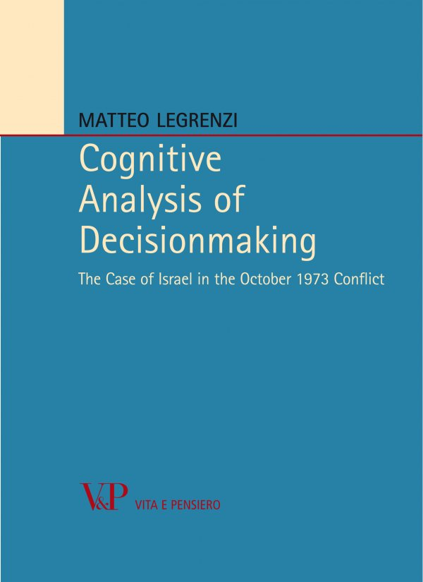 Cognitive Analysis of Decisionmaking. The Case of Israel in the October 1973 Conflict