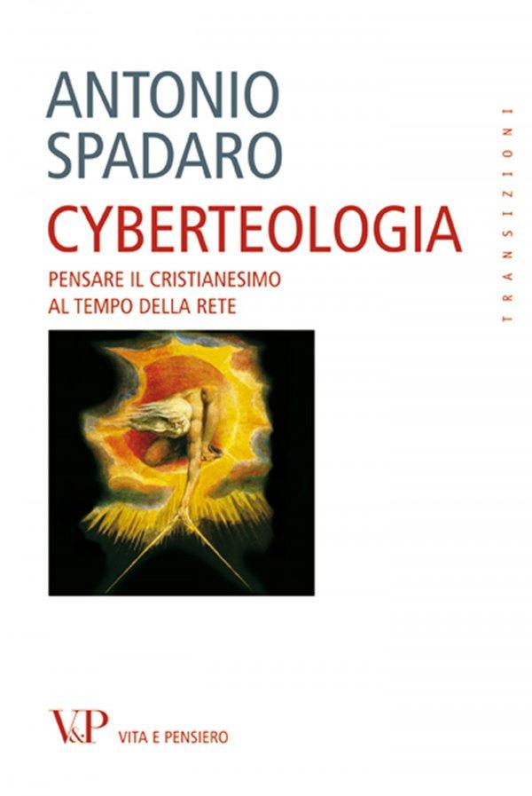 Cyberteologia. Pensare il cristianesimo al tempo della rete