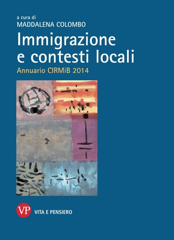 Immigrazione e contesti locali. Annuario CIRMiB 2014
