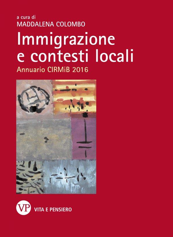 Immigrazione e contesti locali. Annuario CIRMiB 2016
