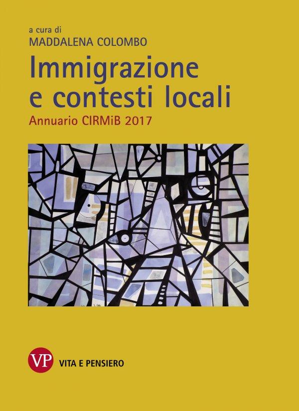Immigrazione e contesti locali. Annuario CIRMiB 2017