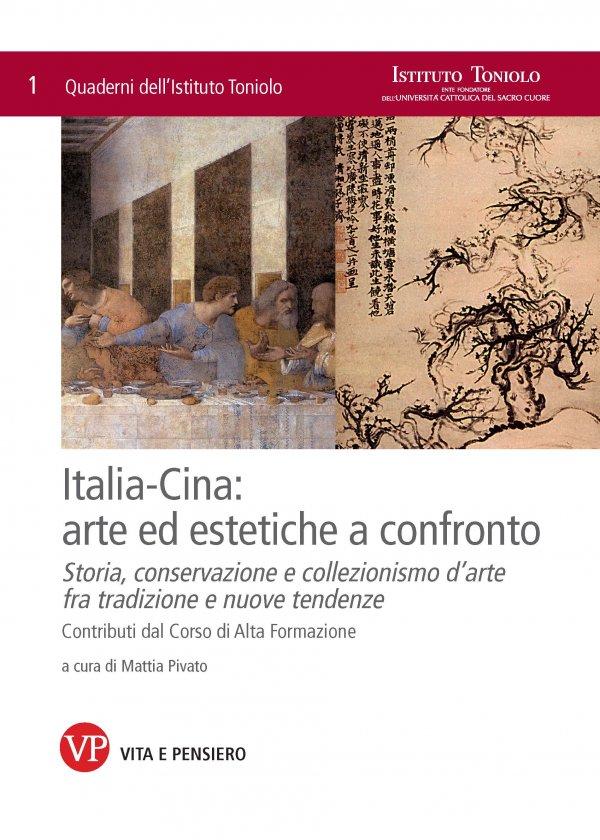 Italia-Cina: arte ed estetiche a confronto. Storia, conservazione e collezionismo d'arte fra tradizione e nuove tendenze. Quaderni dell'Istituto Toniolo, n. 1