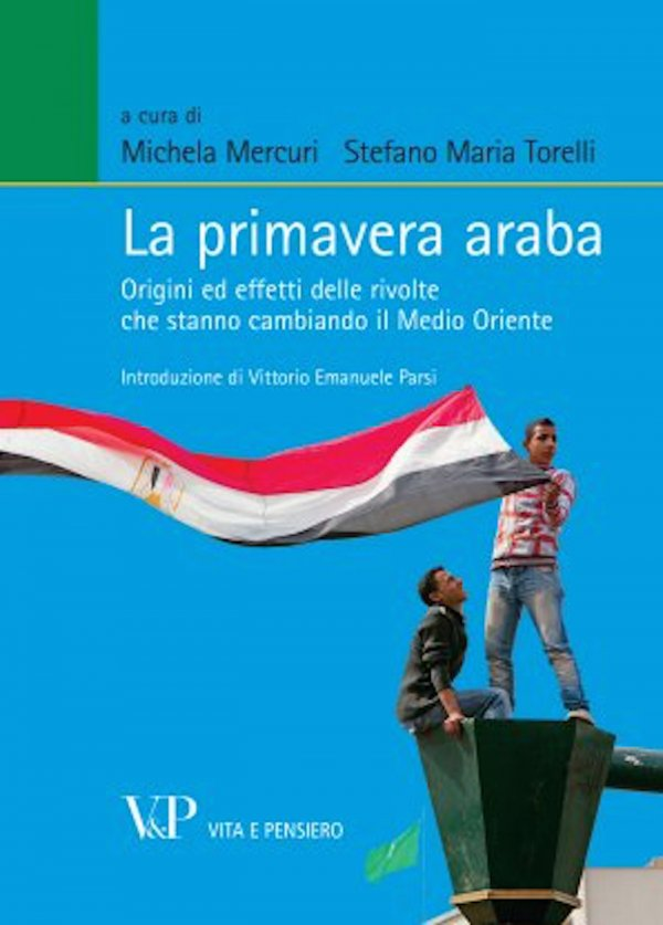 La primavera araba. Origini ed effetti delle rivolte che stanno cambiando il Medio Oriente