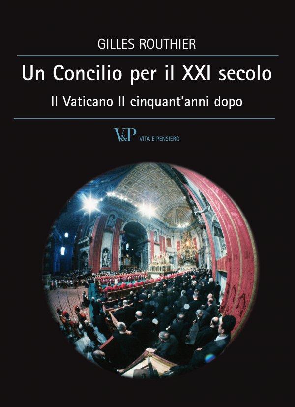 Un Concilio per il XXI secolo. Il Vaticano II cinquant'anni dopo