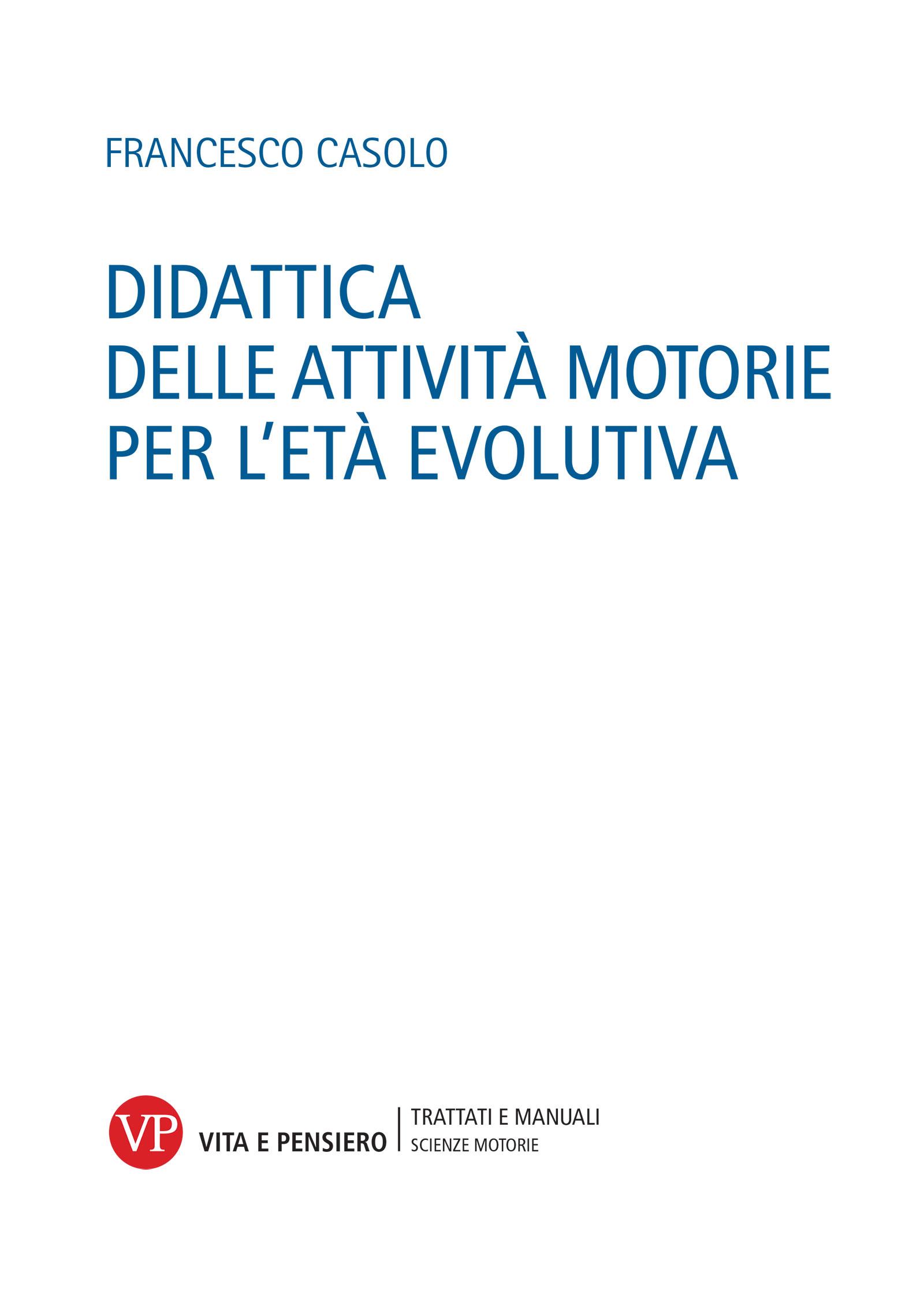 Didattica Delle Attivita Motorie Per L Eta Evolutiva Francesco Casolo Vita E Pensiero Libro Vita E Pensiero